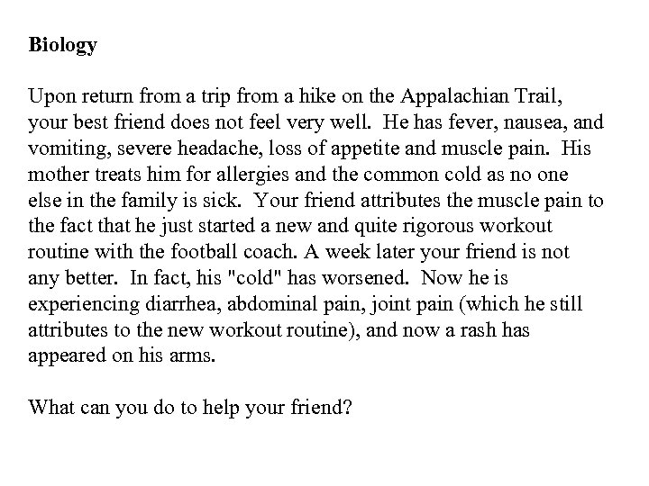 Biology Upon return from a trip from a hike on the Appalachian Trail, your