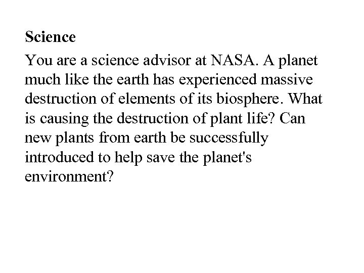 Science You are a science advisor at NASA. A planet much like the earth