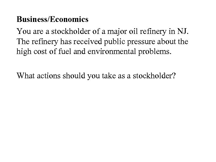 Business/Economics You are a stockholder of a major oil refinery in NJ. The refinery