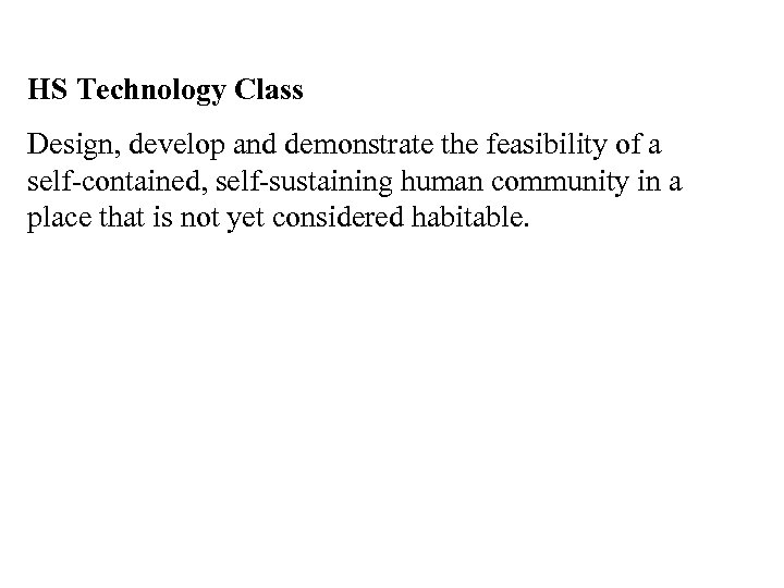 HS Technology Class Design, develop and demonstrate the feasibility of a self-contained, self-sustaining human