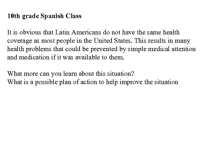 10 th grade Spanish Class It is obvious that Latin Americans do not have