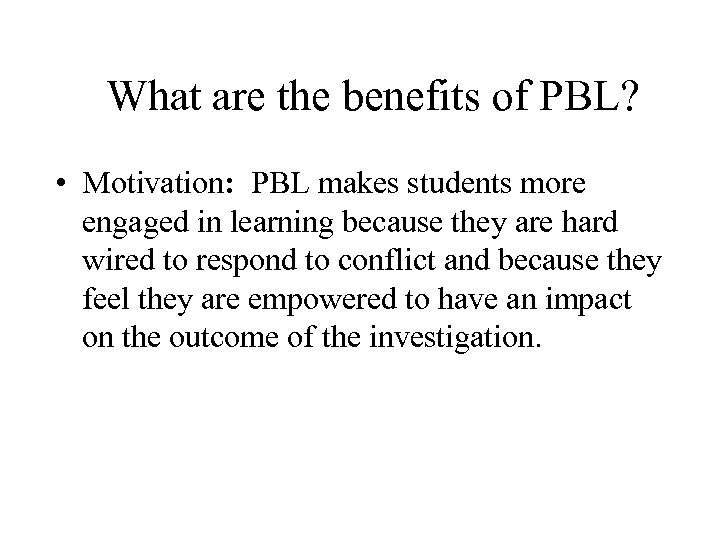 What are the benefits of PBL? • Motivation: PBL makes students more engaged in