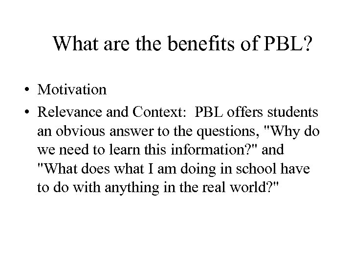 What are the benefits of PBL? • Motivation • Relevance and Context: PBL offers
