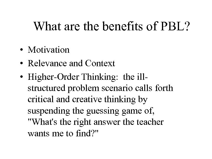 What are the benefits of PBL? • Motivation • Relevance and Context • Higher-Order