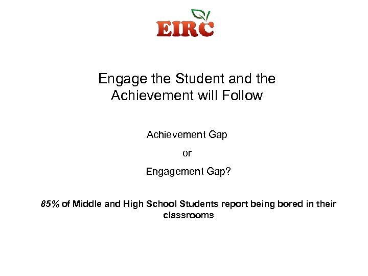 Engage the Student and the Achievement will Follow Achievement Gap or Engagement Gap? 85%