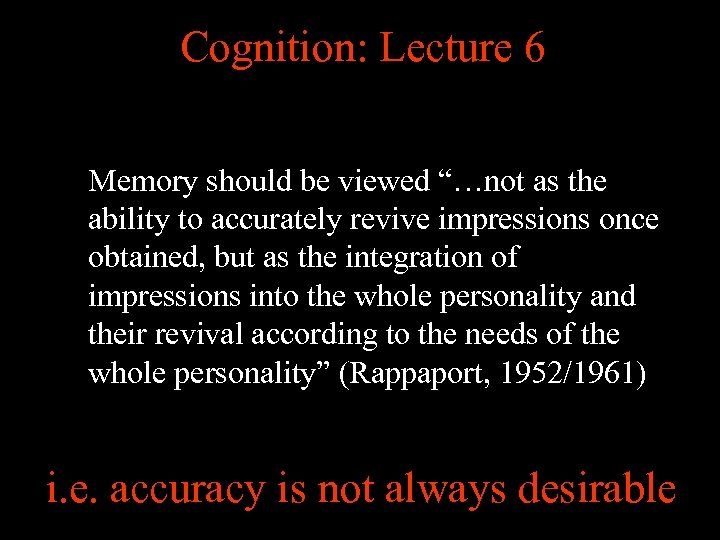 """Cognition: Lecture 6 Memory should be viewed """"…not as the ability to accurately revive"""
