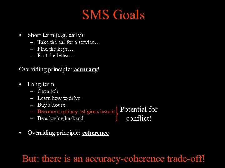 SMS Goals • Short term (e. g. daily) – Take the car for a