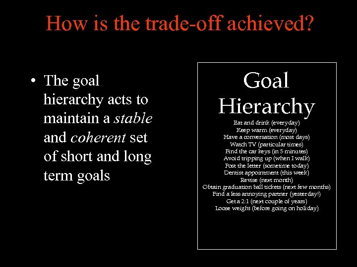 How is the trade-off achieved? • The goal hierarchy acts to maintain a stable