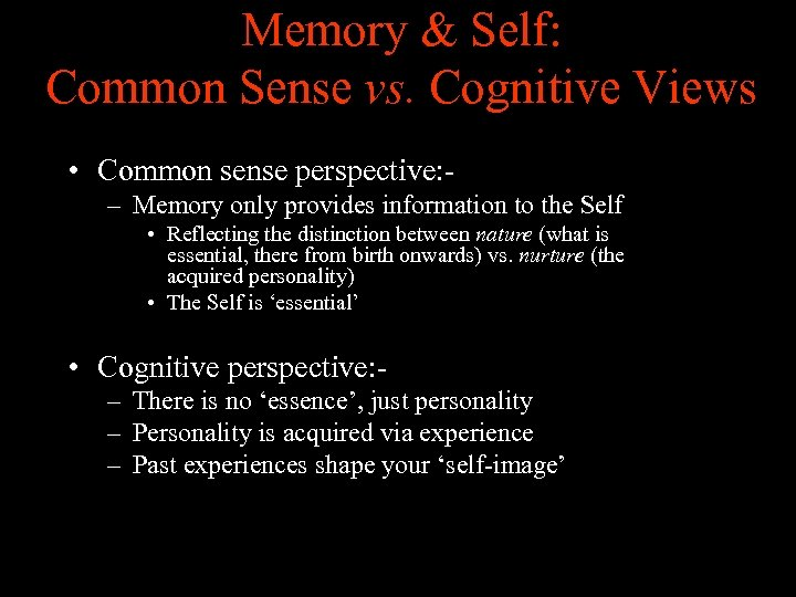 Memory & Self: Common Sense vs. Cognitive Views • Common sense perspective: – Memory