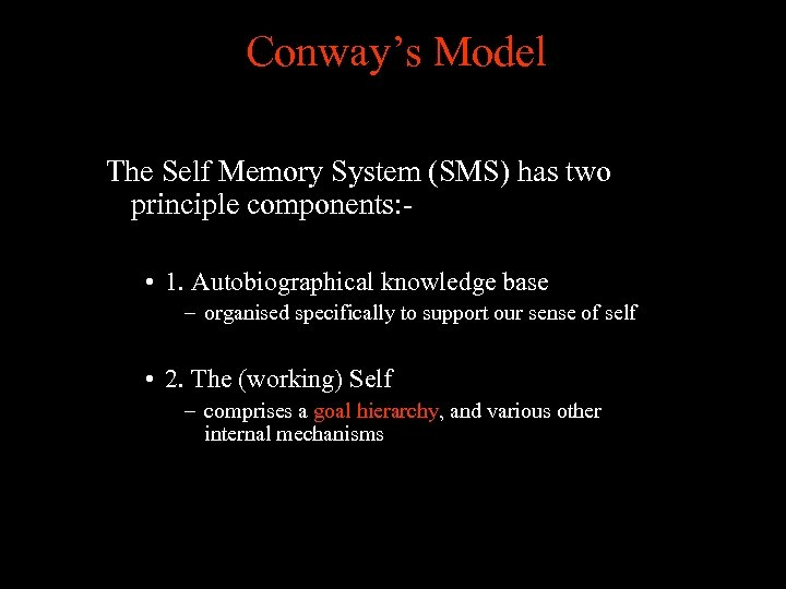 Conway's Model The Self Memory System (SMS) has two principle components: • 1. Autobiographical