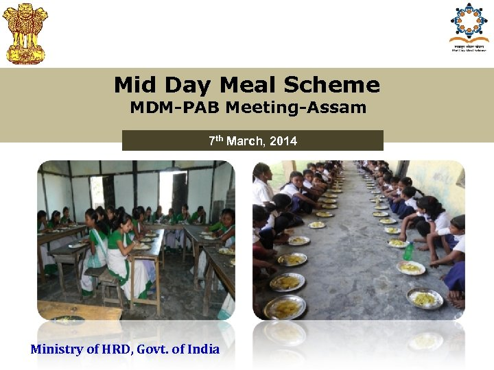 Mid Day Meal Scheme MDM-PAB Meeting-Assam 7 th March, 2014 Ministry of HRD, Govt.