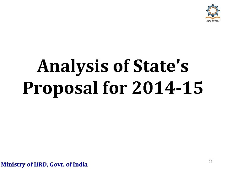 Analysis of State's Proposal for 2014 -15 Ministry of HRD, Govt. of India 11