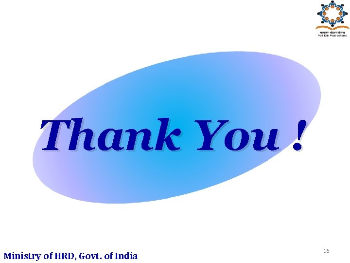 Thank You ! Ministry of HRD, Govt. of India 16