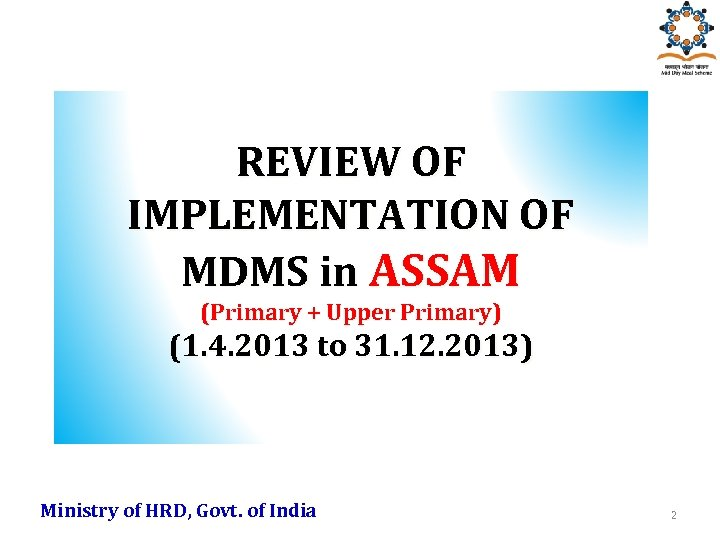 REVIEW OF IMPLEMENTATION OF MDMS in ASSAM (Primary + Upper Primary) (1. 4. 2013