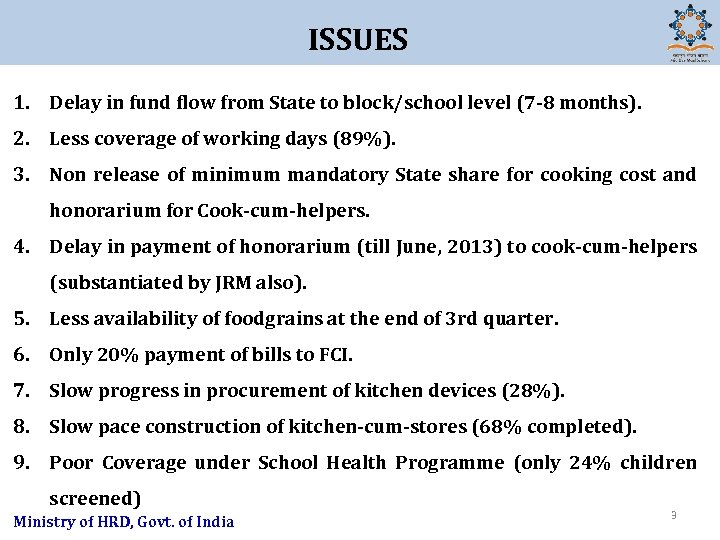 ISSUES 1. Delay in fund flow from State to block/school level (7 -8 months).