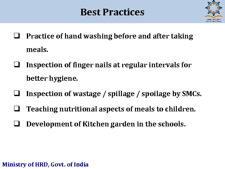 Best Practices q Practice of hand washing before and after taking meals. q Inspection