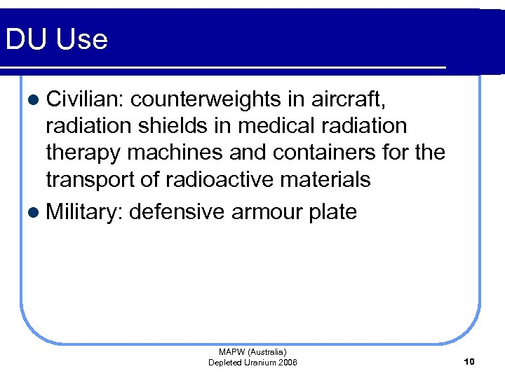 DU Use l Civilian: counterweights in aircraft, radiation shields in medical radiation therapy machines