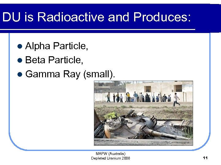 DU is Radioactive and Produces: l Alpha Particle, l Beta Particle, l Gamma Ray