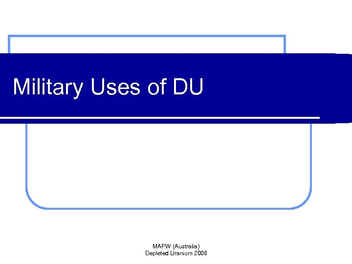 Military Uses of DU MAPW (Australia) Depleted Uranium 2006