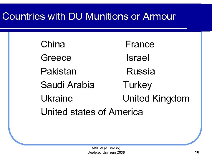 Countries with DU Munitions or Armour China France Greece Israel Pakistan Russia Saudi Arabia