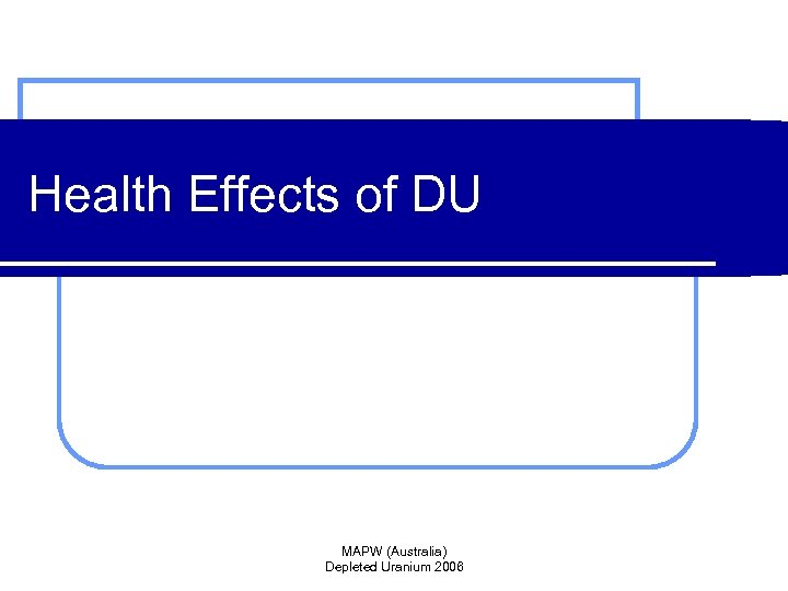 Health Effects of DU MAPW (Australia) Depleted Uranium 2006
