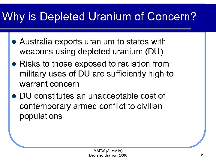 Why is Depleted Uranium of Concern? Australia exports uranium to states with weapons using