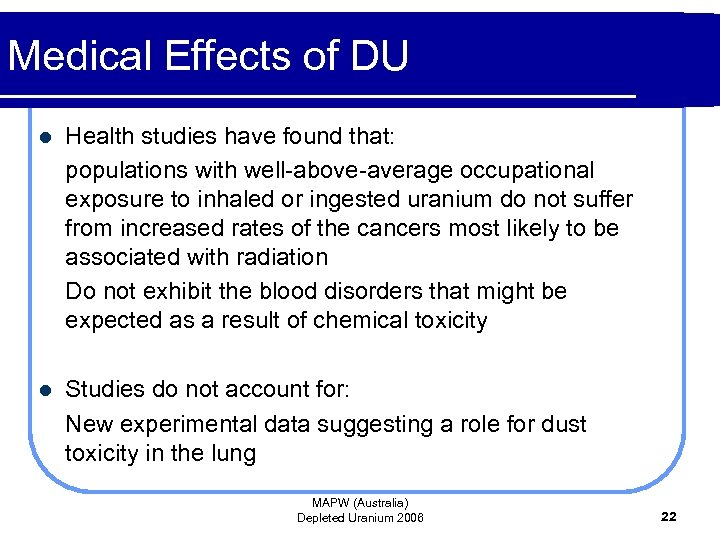 Medical Effects of DU l Health studies have found that: populations with well-above-average occupational