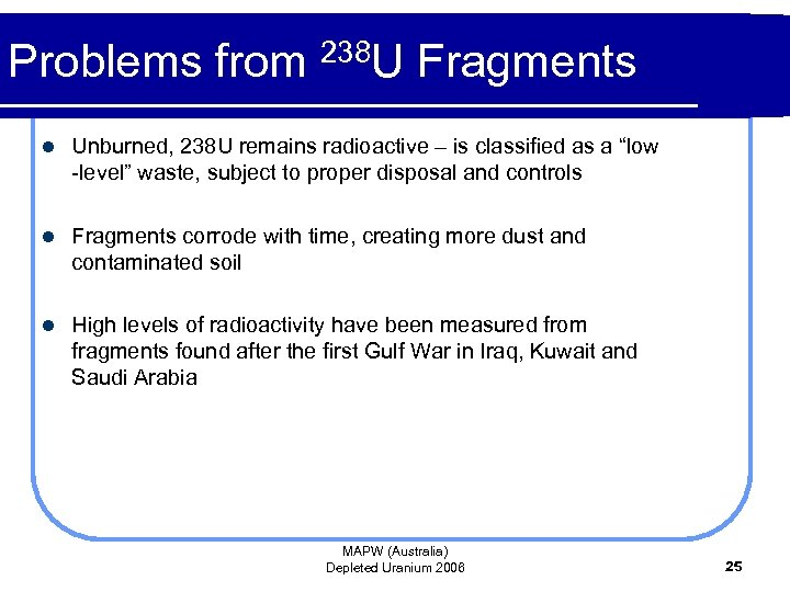 Problems from 238 U Fragments l Unburned, 238 U remains radioactive – is classified