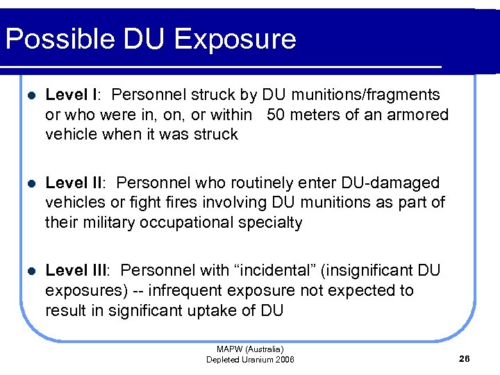 Possible DU Exposure l Level I: Personnel struck by DU munitions/fragments or who were