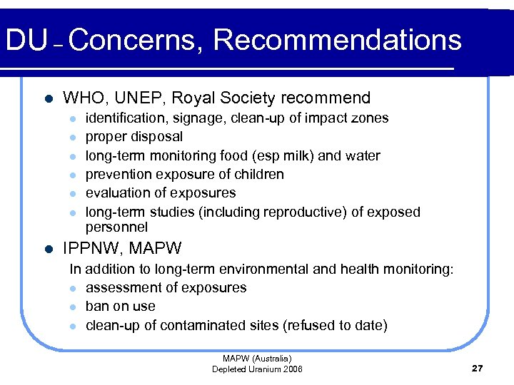 DU – Concerns, Recommendations l WHO, UNEP, Royal Society recommend l l l l
