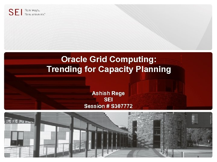 Oracle Grid Computing: Trending for Capacity Planning Ashish Rege SEI Session # S 307772