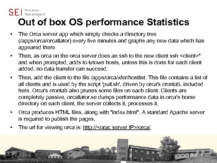Out of box OS performance Statistics • The Orca server app which simply checks
