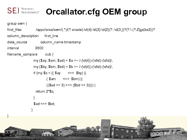 Orcallator. cfg OEM group oem { find_files /apps/orca/oem/(. *)/(? : oracle)-d{4}-d{2}(? : -d{3, })?