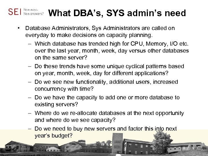 What DBA's, SYS admin's need • Database Administrators, Sys Administrators are called on everyday