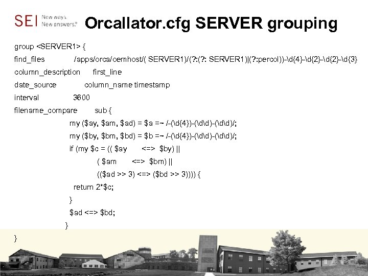 Orcallator. cfg SERVER grouping group <SERVER 1> { find_files /apps/orca/oemhost/( SERVER 1)/(? : SERVER
