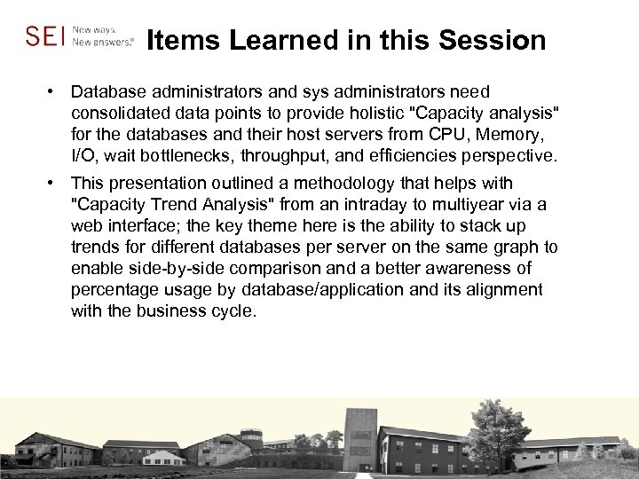Items Learned in this Session • Database administrators and sys administrators need consolidated data