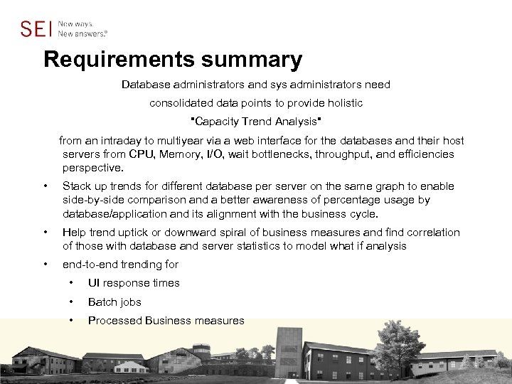 Requirements summary Database administrators and sys administrators need consolidated data points to provide holistic