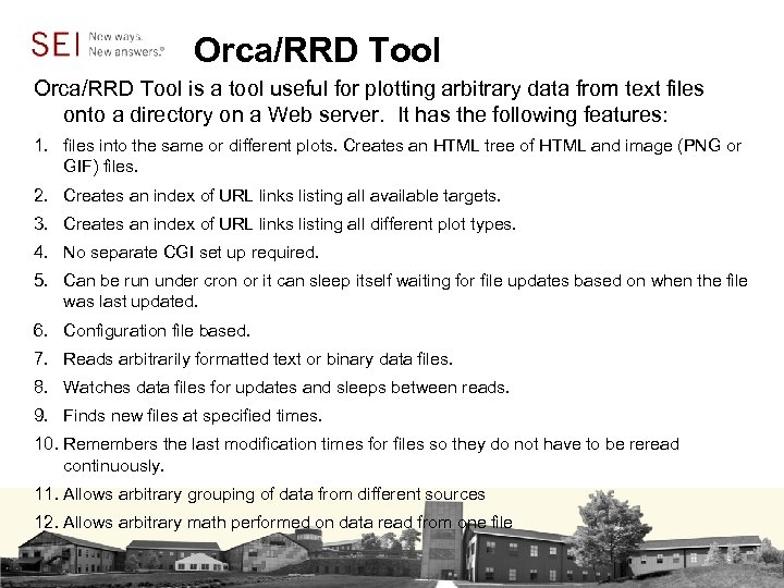 Orca/RRD Tool is a tool useful for plotting arbitrary data from text files onto