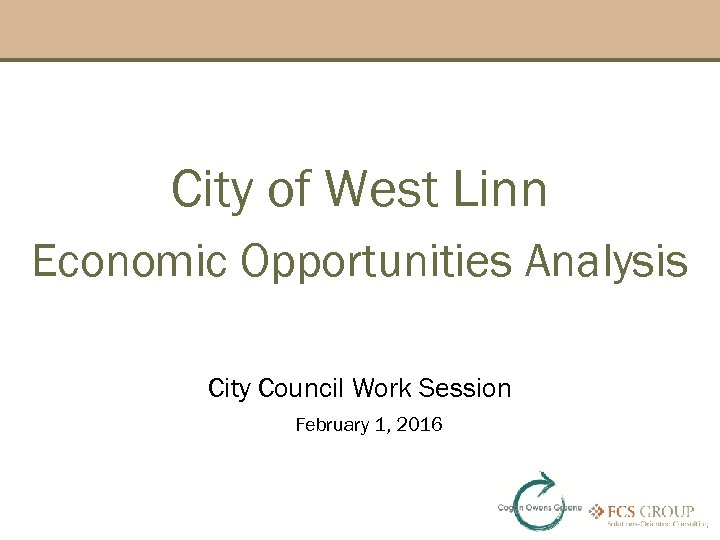 City of West Linn Economic Opportunities Analysis City Council Work Session February 1, 2016
