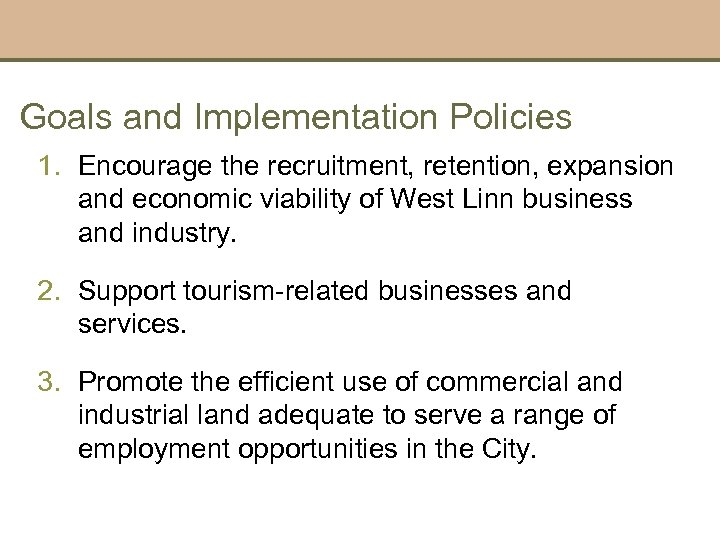 Goals and Implementation Policies 1. Encourage the recruitment, retention, expansion and economic viability of