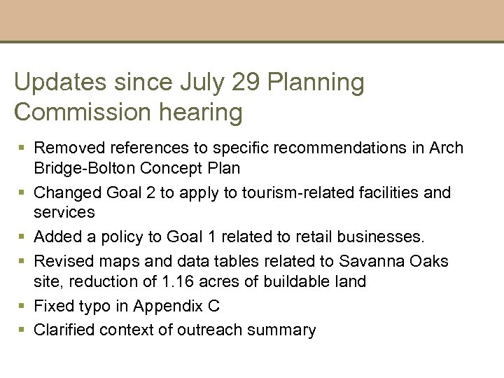 Updates since July 29 Planning Commission hearing § Removed references to specific recommendations in