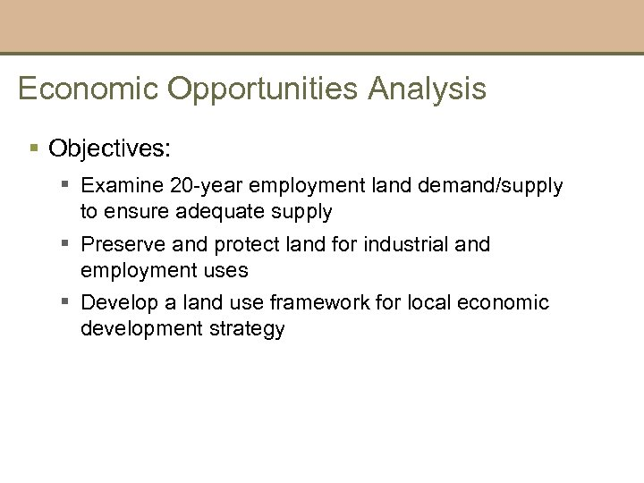 Economic Opportunities Analysis § Objectives: § Examine 20 -year employment land demand/supply to ensure