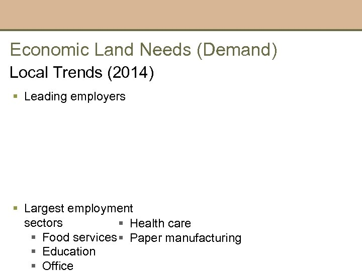 Economic Land Needs (Demand) Local Trends (2014) § Leading employers § Largest employment sectors