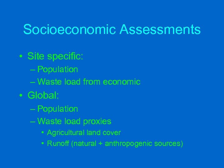 Socioeconomic Assessments • Site specific: – Population – Waste load from economic • Global: