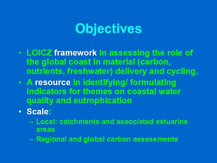 Objectives • LOICZ framework in assessing the role of the global coast in material