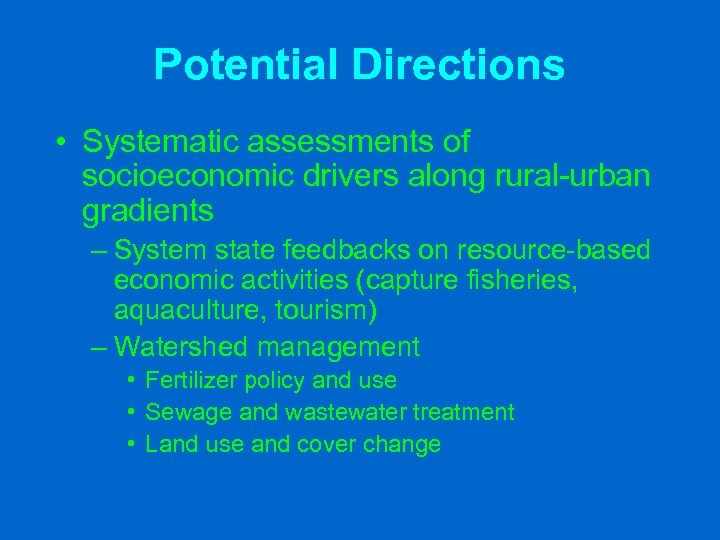 Potential Directions • Systematic assessments of socioeconomic drivers along rural-urban gradients – System state