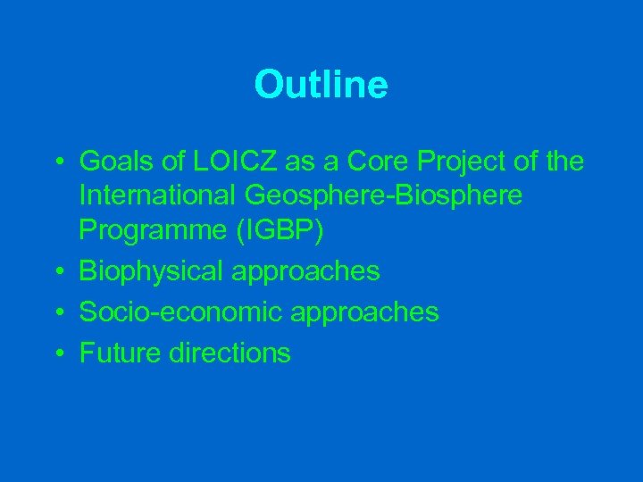 Outline • Goals of LOICZ as a Core Project of the International Geosphere-Biosphere Programme