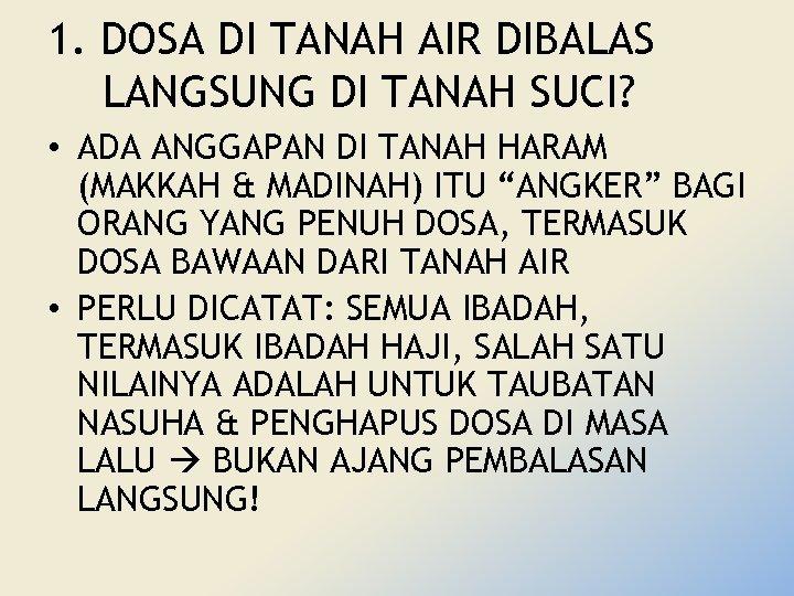 1. DOSA DI TANAH AIR DIBALAS LANGSUNG DI TANAH SUCI? • ADA ANGGAPAN DI