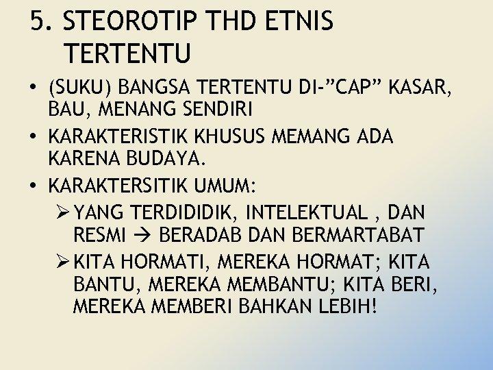 """5. STEOROTIP THD ETNIS TERTENTU • (SUKU) BANGSA TERTENTU DI-""""CAP"""" KASAR, BAU, MENANG SENDIRI"""