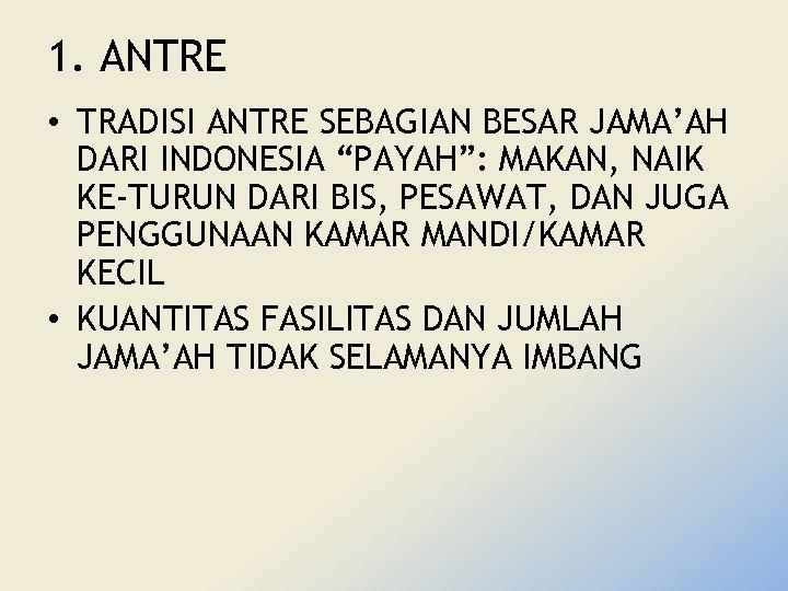 """1. ANTRE • TRADISI ANTRE SEBAGIAN BESAR JAMA'AH DARI INDONESIA """"PAYAH"""": MAKAN, NAIK KE-TURUN"""